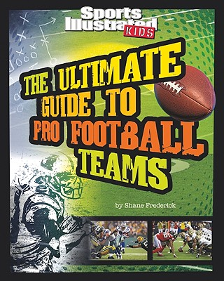 The Ultimate Guide to Pro Football Teams By Frederick, Shane