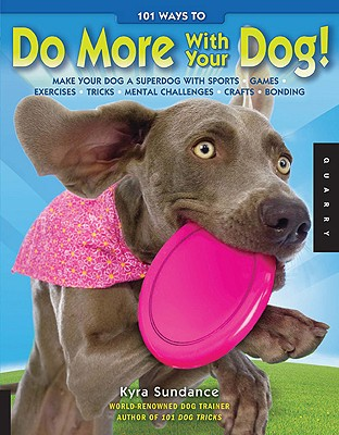 101 Ways to Do More With Your Dog! By Sundance, Kyra